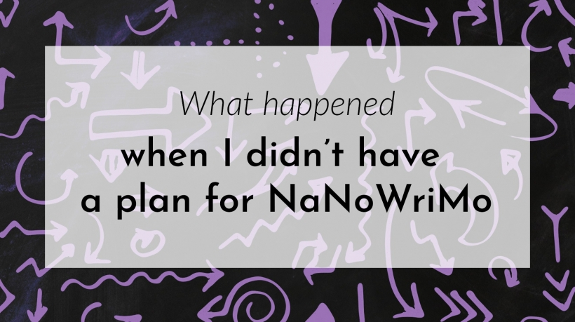 Banner: What happened when I didn't have a plan for NaNoWriMo