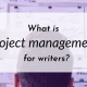 Banner: What is project management for writers?