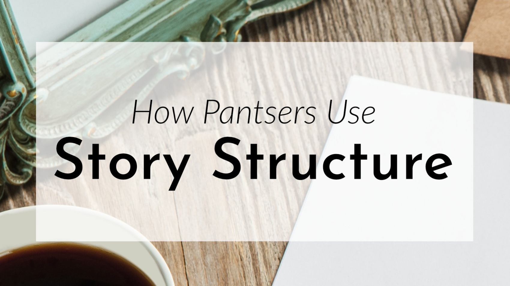 Banner: How pantsers use story structure